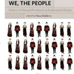 WE, THE PEOPLE POLITICS OF NATIONAL PECULIARITY IN SOUTHEASTERN EUROPE EDITED BY DIANA MISHKOVA KİTAP İNCELEMESİ