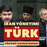 İran Yönetimi Türk Sözünü Kavrayamadı
