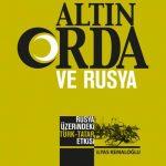 ALTIN ORDA DEVLETİ'NİN RUSYA ÜZERİNDEKİ ETKİLERİ